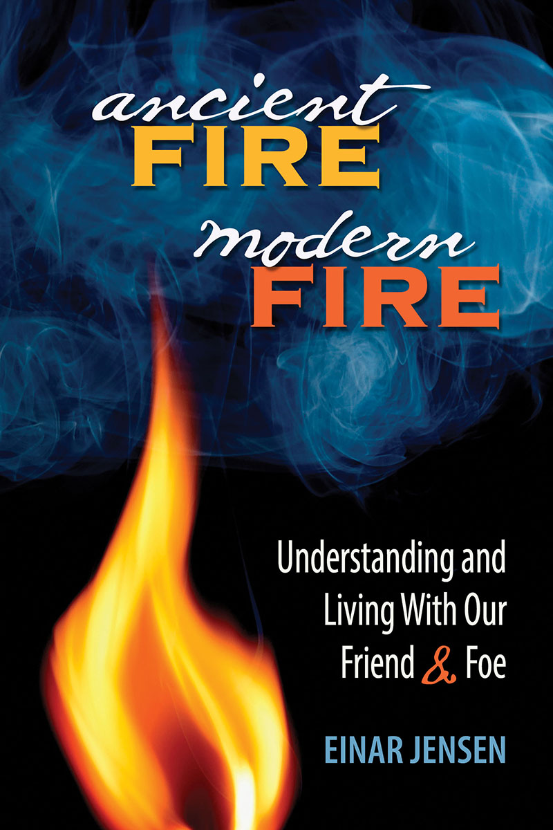 Ancient Fire, Modern Fire: Understanding and Living With Our Friend & Foe