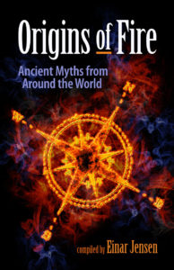 Origins of Fire: Ancient Myths From Around the World